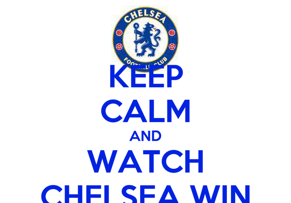 KEEP CALM AND WATCH CHELSEA WIN