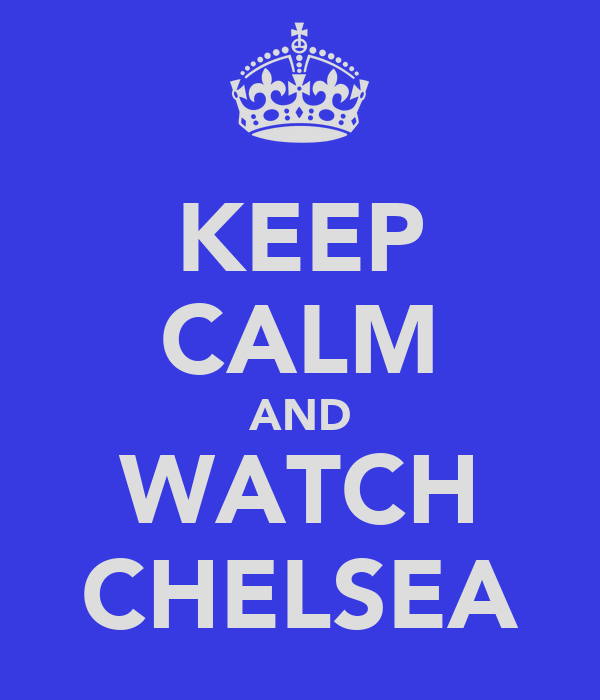 KEEP CALM AND WATCH CHELSEA