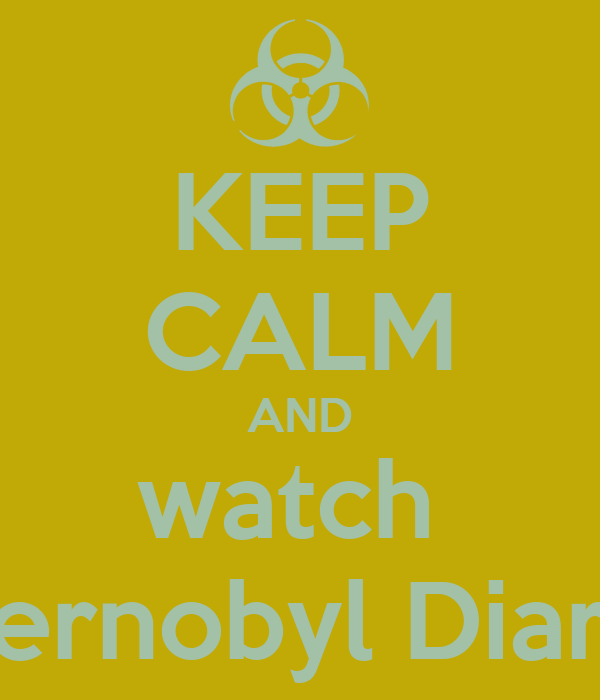 KEEP CALM AND watch  Chernobyl Diaries