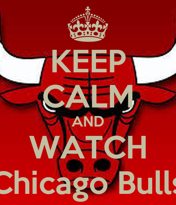 KEEP CALM AND WATCH Chicago Bulls