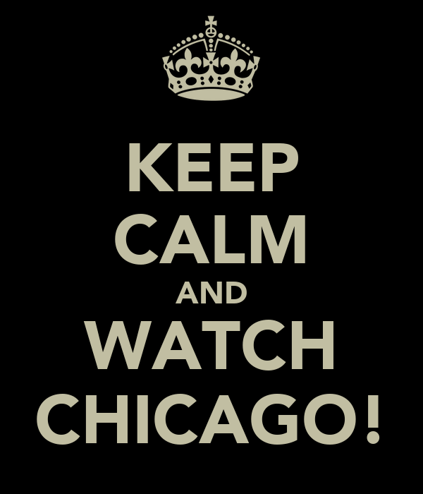KEEP CALM AND WATCH CHICAGO!