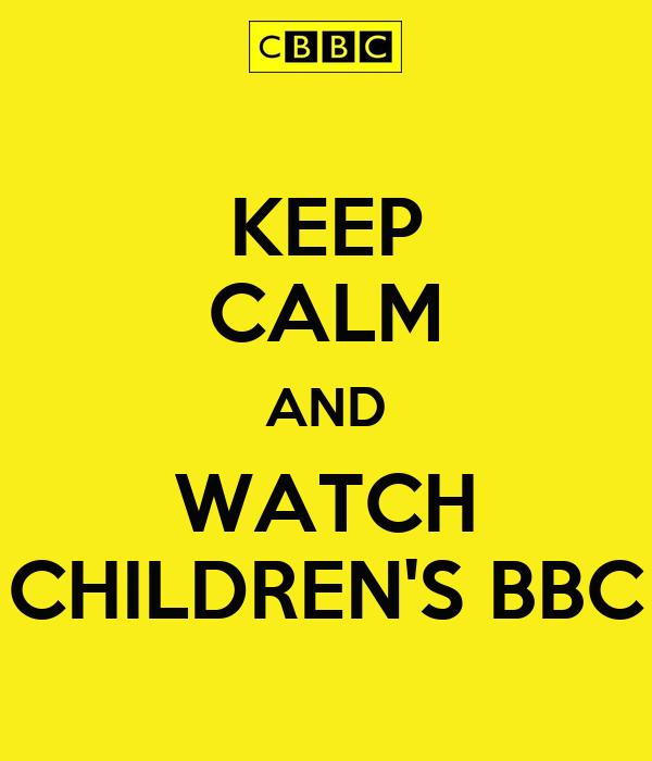 KEEP CALM AND WATCH CHILDREN'S BBC