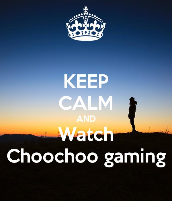 KEEP CALM AND Watch Choochoo gaming