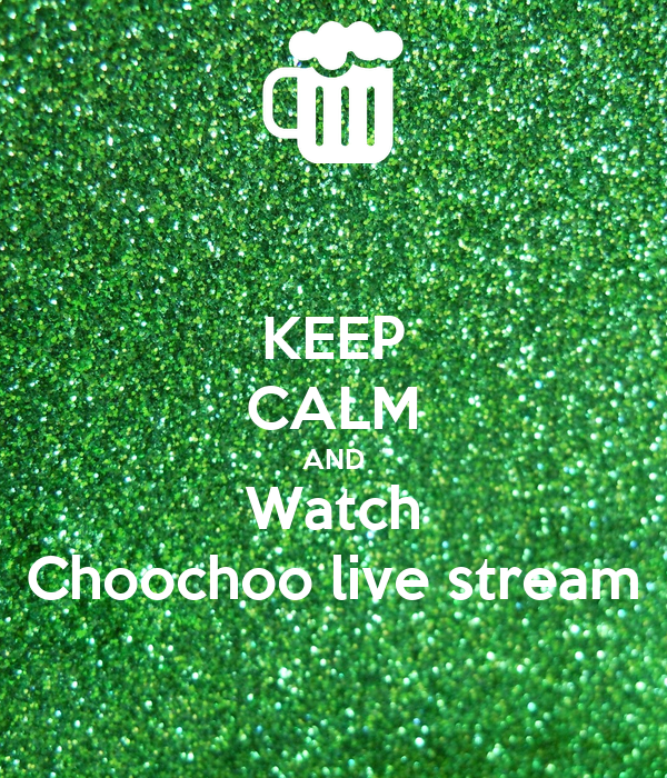 KEEP CALM AND Watch Choochoo live stream