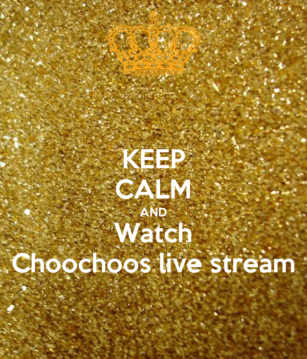 KEEP CALM AND Watch Choochoos live stream