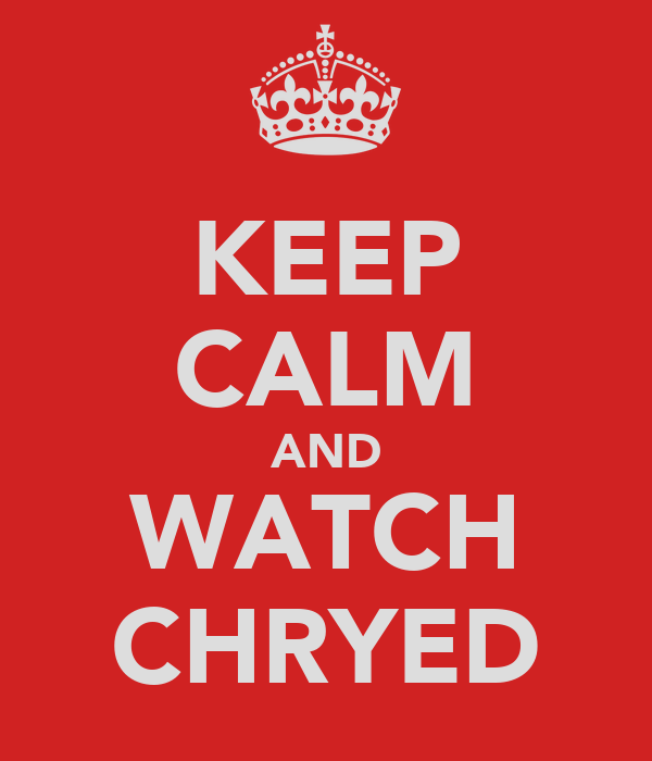 KEEP CALM AND WATCH CHRYED