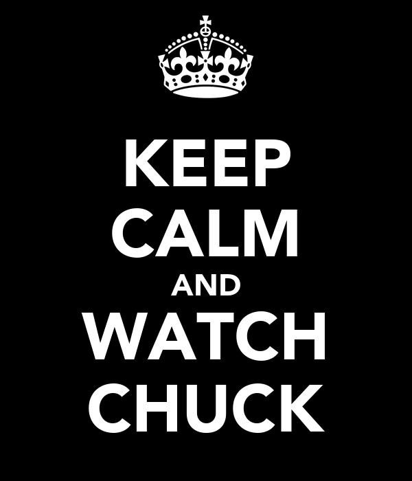 KEEP CALM AND WATCH CHUCK