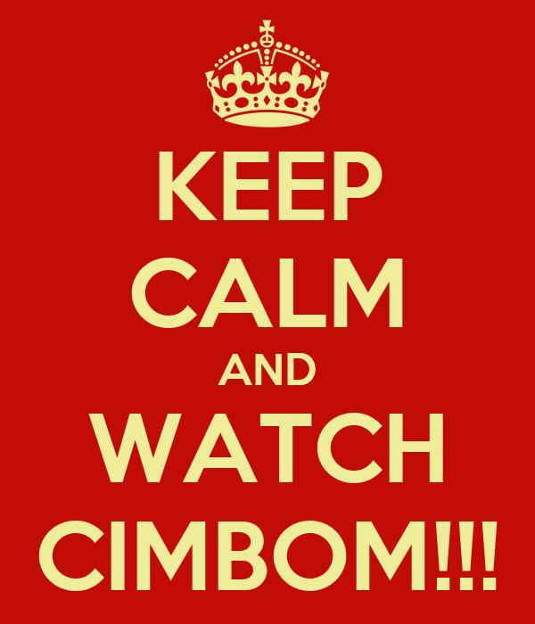 KEEP CALM AND WATCH CIMBOM!!!