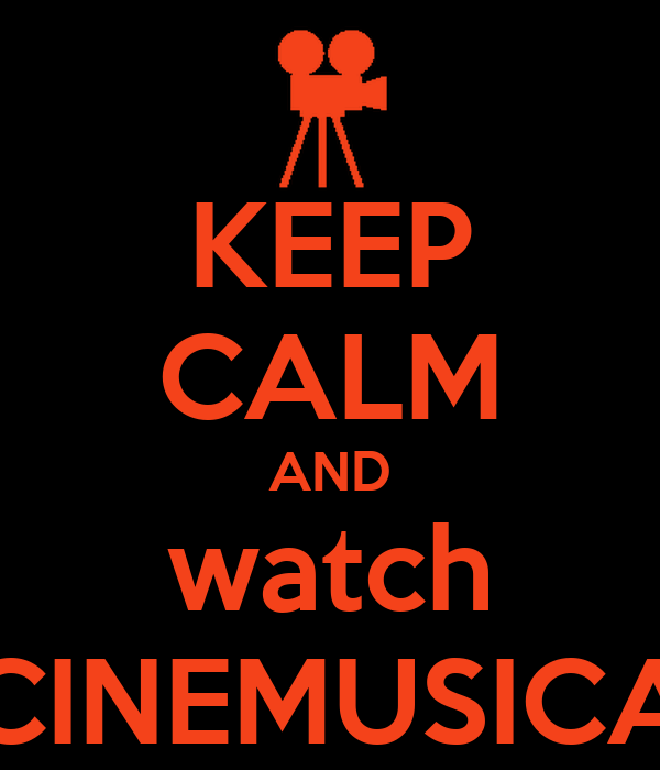 KEEP CALM AND watch CINEMUSICA