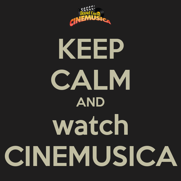 KEEP CALM AND watch CINEMUSICA