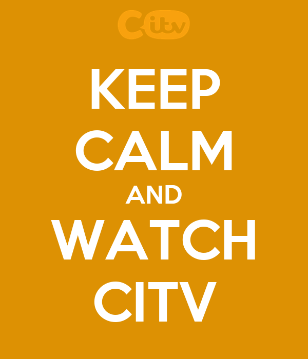 KEEP CALM AND WATCH CITV