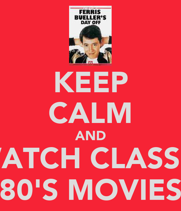 KEEP CALM AND WATCH CLASSIC 80'S MOVIES
