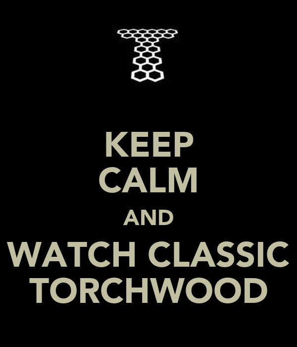 KEEP CALM AND WATCH CLASSIC TORCHWOOD