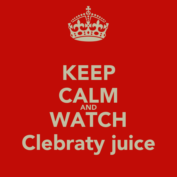 KEEP CALM AND WATCH Clebraty juice
