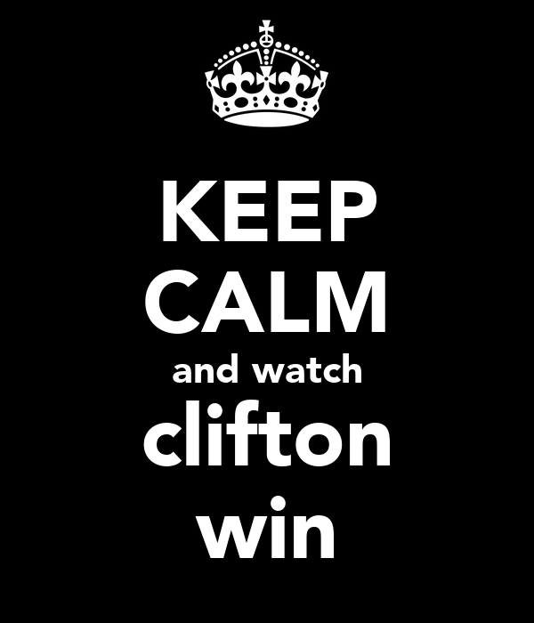 KEEP CALM and watch clifton win