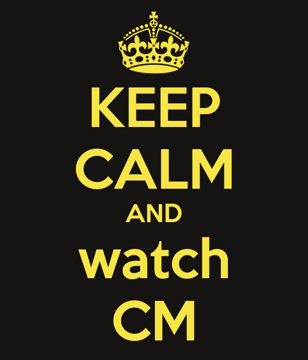 KEEP CALM AND watch CM