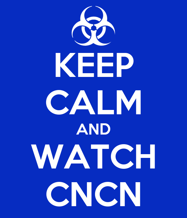 KEEP CALM AND WATCH CNCN