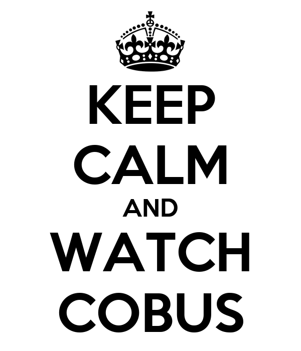 KEEP CALM AND WATCH COBUS