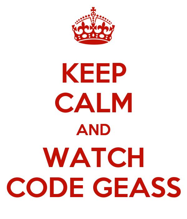 KEEP CALM AND WATCH CODE GEASS