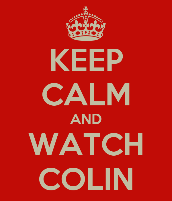 KEEP CALM AND WATCH COLIN