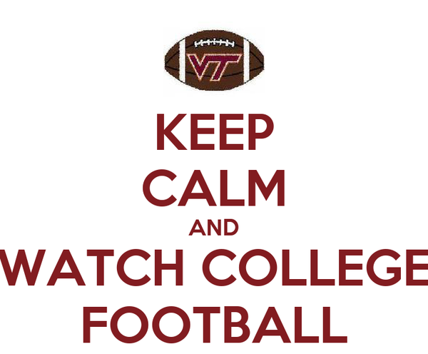 KEEP CALM AND WATCH COLLEGE FOOTBALL
