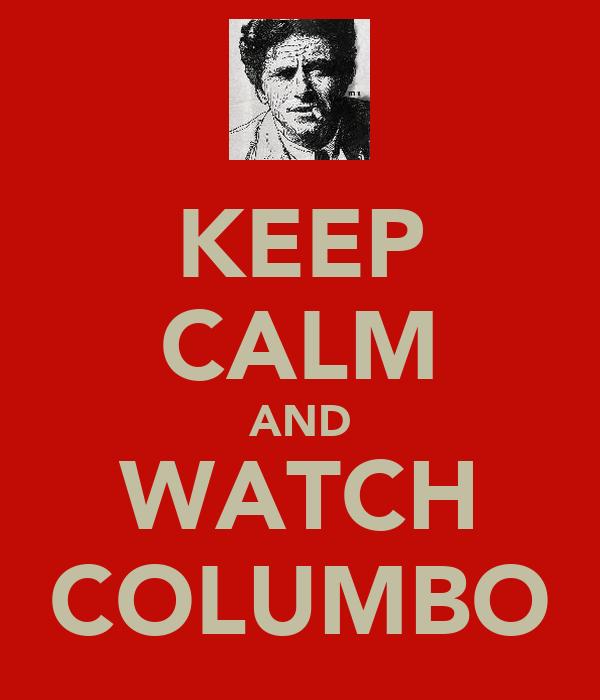 KEEP CALM AND WATCH COLUMBO