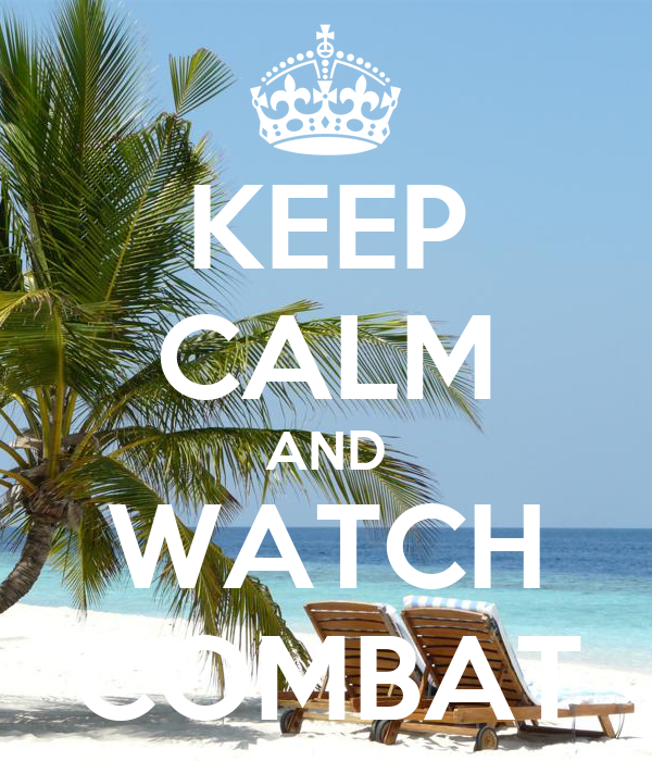 KEEP CALM AND WATCH COMBAT