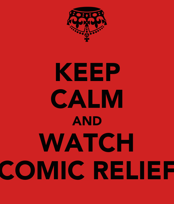 KEEP CALM AND WATCH COMIC RELIEF
