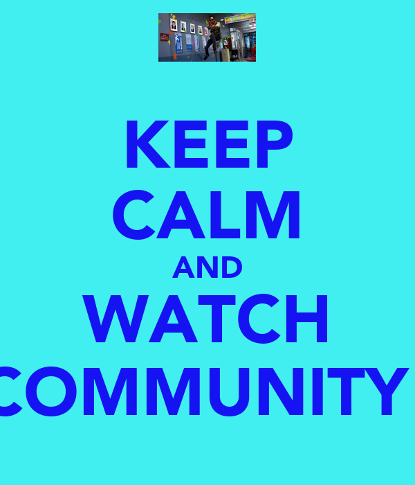 KEEP CALM AND WATCH COMMUNITY!