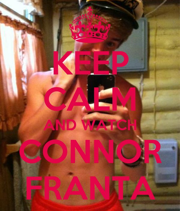 KEEP CALM AND WATCH CONNOR FRANTA