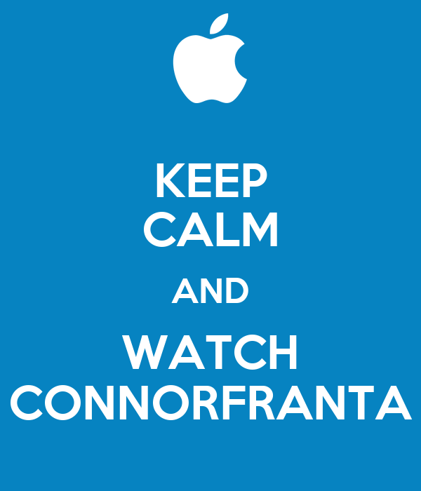 KEEP CALM AND WATCH CONNORFRANTA