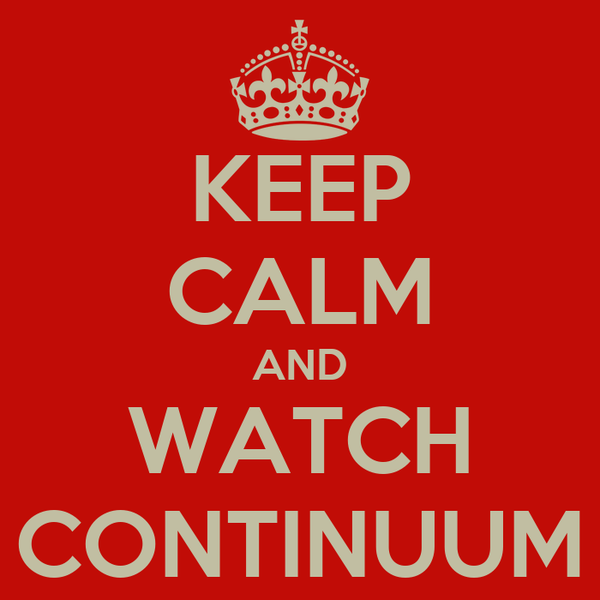 KEEP CALM AND WATCH CONTINUUM