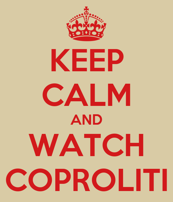 KEEP CALM AND WATCH COPROLITI