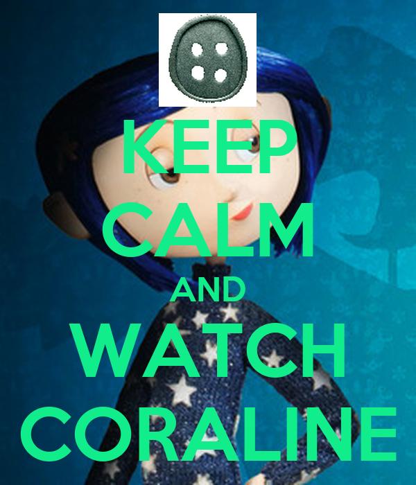 KEEP CALM AND WATCH CORALINE