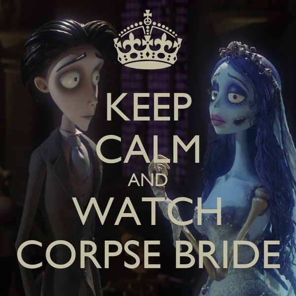 KEEP CALM AND WATCH CORPSE BRIDE
