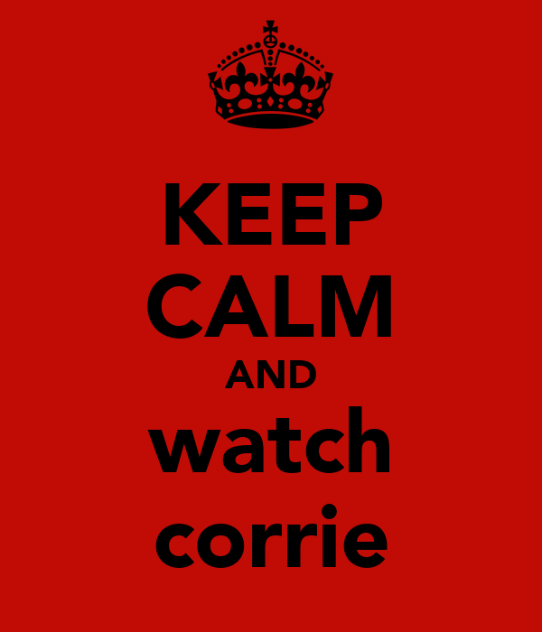 KEEP CALM AND watch corrie