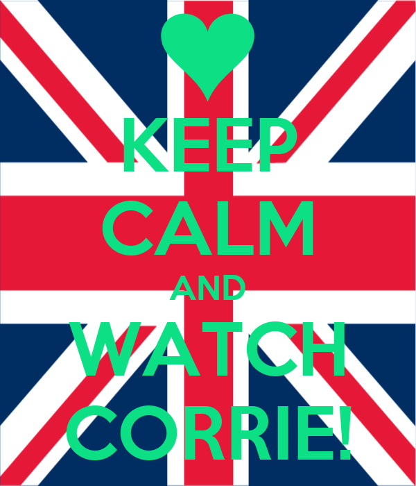 KEEP CALM AND WATCH CORRIE!