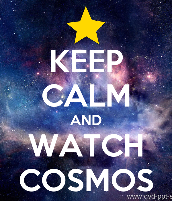 KEEP CALM AND WATCH COSMOS
