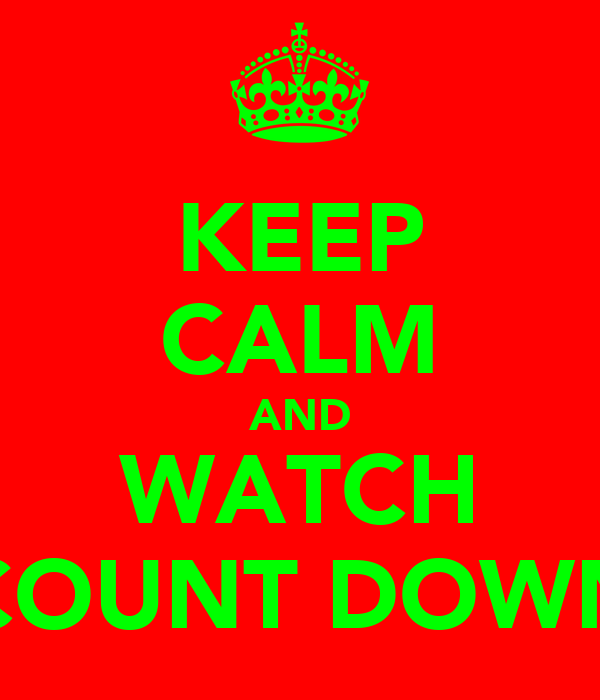 KEEP CALM AND WATCH COUNT DOWN