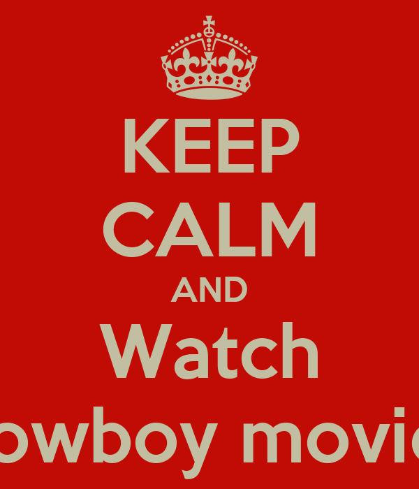KEEP CALM AND Watch Cowboy movies