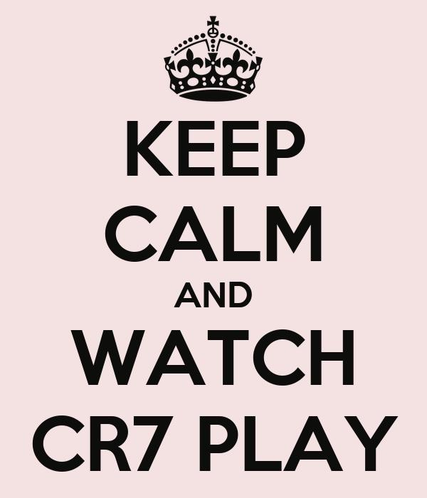KEEP CALM AND WATCH CR7 PLAY
