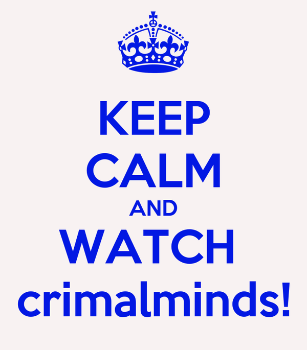 KEEP CALM AND WATCH  crimalminds!