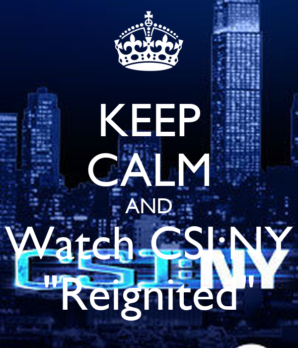 "KEEP CALM AND Watch CSI:NY ""Reignited"""