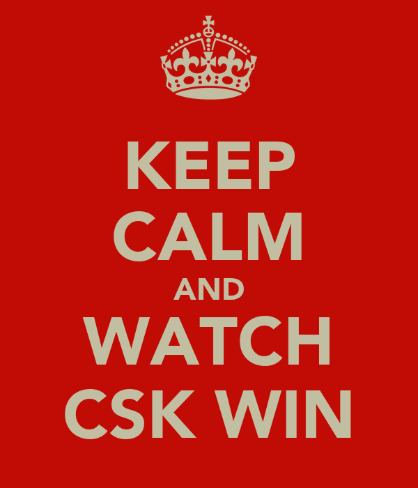 KEEP CALM AND WATCH CSK WIN