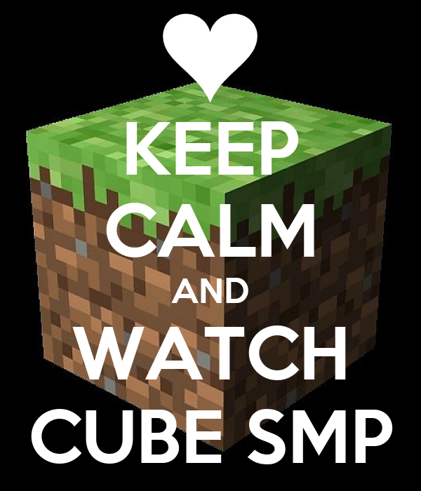 KEEP CALM AND WATCH CUBE SMP