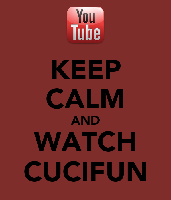 KEEP CALM AND WATCH CUCIFUN