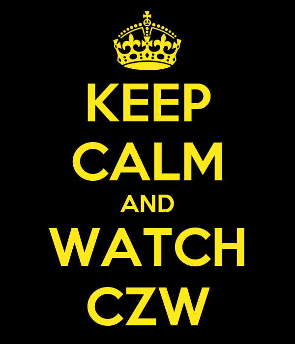 KEEP CALM AND WATCH CZW