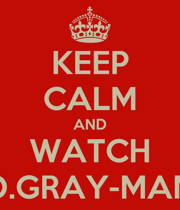 KEEP CALM AND WATCH D.GRAY-MAN
