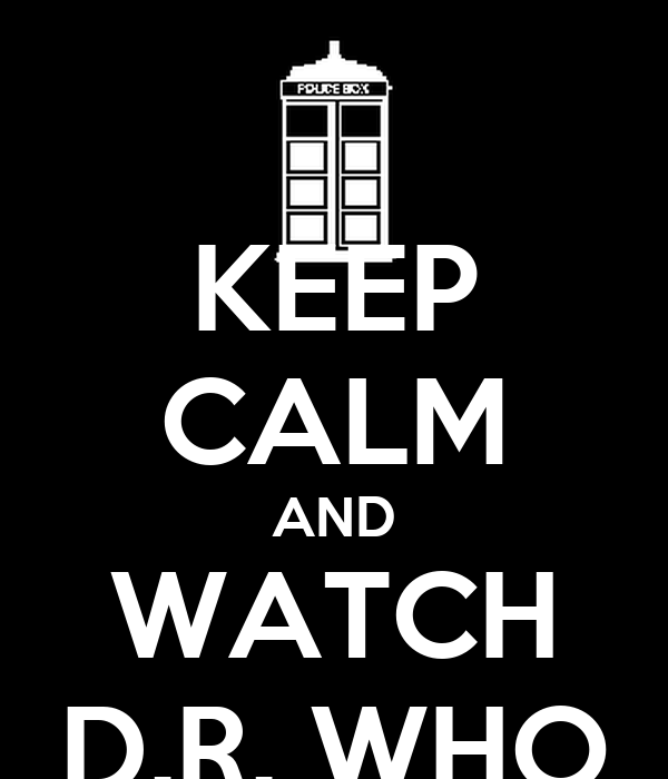 KEEP CALM AND WATCH D.R. WHO