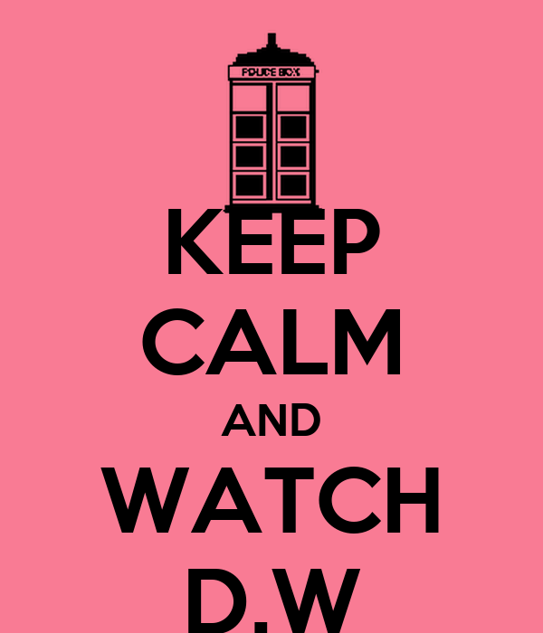 KEEP CALM AND WATCH D.W